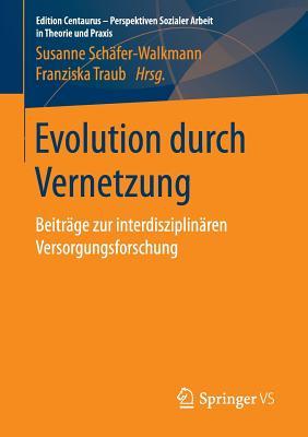 Evolution Durch Vernetzung: Beitrage Zur Interdisziplinaren Versorgungsforschung - Schafer-Walkmann, Susanne (Editor)