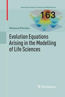 Evolution Equations Arising in the Modelling of Life Sciences - Efendiev, Messoud