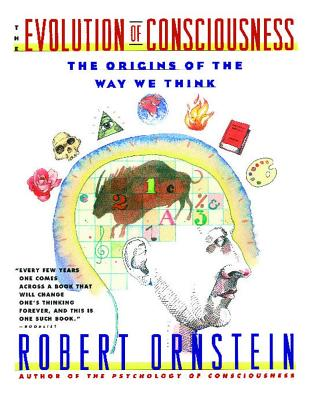 Evolution of Consciousness: The Origins of the Way We Think - Ornstein, Robert