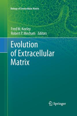 Evolution of Extracellular Matrix - Keeley, Fred W. (Editor), and Mecham, Robert (Editor)