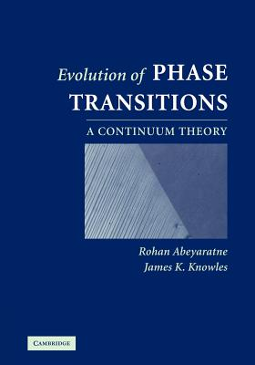 Evolution of Phase Transitions: A Continuum Theory - Abeyaratne, Rohan, and Knowles, James K.