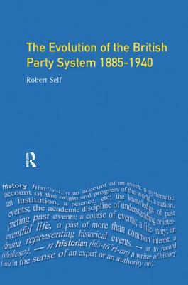 Evolution of the British Party System: 1885-1940 - Self, Robert C
