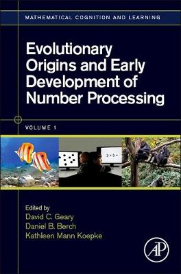 Evolutionary Origins and Early Development of Number Processing - Geary, David C (Editor), and Berch, Daniel B (Editor), and Mann Koepke, Kathleen (Editor)