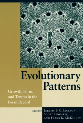 Evolutionary Patterns: Growth, Form, and Tempo in the Fossil Record - Jackson, Jeremy B C, Dr., Ph.D. (Editor)