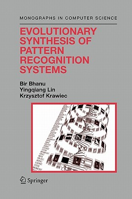 Evolutionary Synthesis of Pattern Recognition Systems - Bhanu, Bir, and Lin, Yingqiang, and Krawiec, Krzysztof