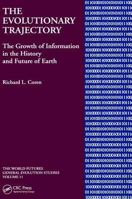 Evolutionary Trajectory: The Growth of Information in the History and Future of Earth - Coren, Richard L