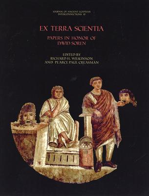 Ex Terra Scientia: Papers in Honor of David Soren - Creasman, Pearce Paul (Editor), and Wilkinson, Richard H (Editor)
