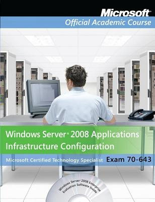 Exam 70-643 Windows Server 2008 Applications Infrastructure Configuration - Microsoft Official Academic Course
