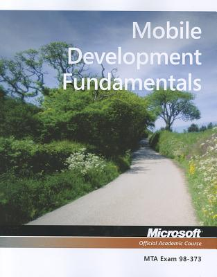 Exam 98-373 Mobile Development Fundamentals - Microsoft Official Academic Course