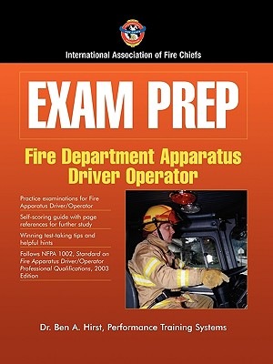 Exam Prep: Fire Apparatus Driver/Operator - Hirst, Ben A, Dr., and International Association of Fire Chiefs, and Iafc
