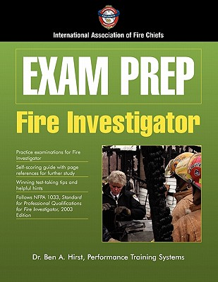 Exam Prep: Fire Investigator - Hirst, Ben A, Dr., and International Association of Fire Chiefs, and Iafc