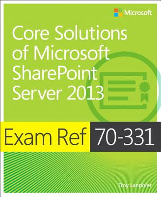 Exam Ref 70-331 Core Solutions of Microsoft Sharepoint Server 2013 (MCSE) - Lanphier, Troy