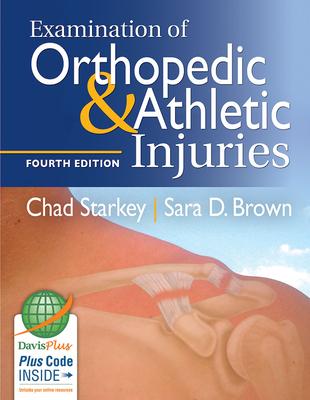 Examination of Orthopedic & Athletic Injuries - Starkey, Chad, PhD, and Brown, Sara D, MS, Atc