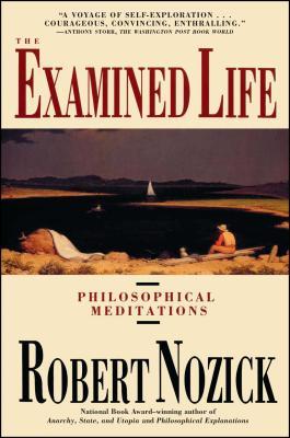 Examined Life: Philosophical Meditations - Nozick, Robert