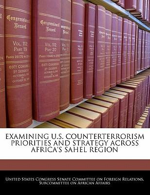 Examining U.S. Counterterrorism Priorities and Strategy Across Africa's Sahel Region - United States Congress Senate Committee (Creator)