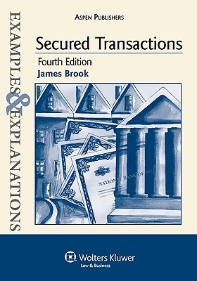 Examples & Explanations: Secured Transactions, 4th Ed. - Brook, James, and Brook