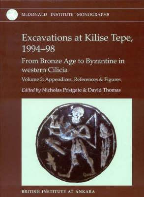 Excavations at Kilise Tepe, 1994-98: From Bronze Age to Byzantine in Western Cilicia - Postgate, Nicholas (Editor), and Thomas, David (Editor)