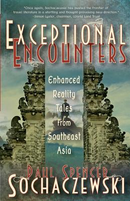 Exceptional Encounters: Enhanced Reality Tales from Southeast Asia - Sochaczewski, Paul Spencer