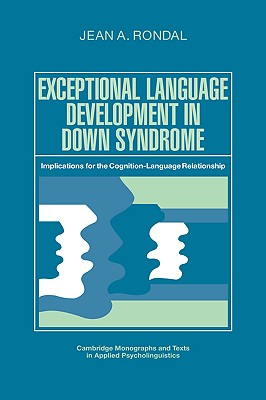 Exceptional Language Development in Down Syndrome: Implications for the Cognition-Language Relationship - Rondal, Jean A, and Rondal, J A, and Jean a, Rondal