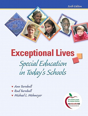 Exceptional Lives, Student Value Edition: Special Education in Today's Schools - Turnbull, Ann, Ed, and Turnbull, Rud, and Wehmeyer, Michael L, Dr., PhD