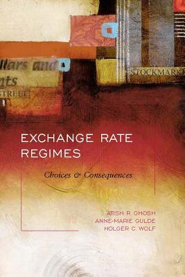 Exchange Rate Regimes: Choices and Consequences - Ghosh, Atish R, and Gulde, Anne-Marie, and Wolf, Holger C