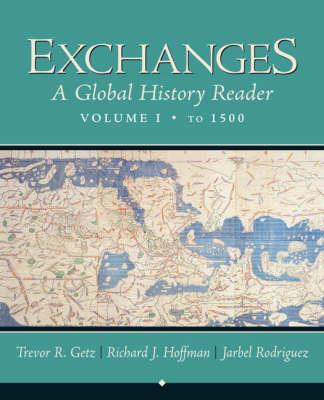 Exchanges: A Global History Reader, Volume 1, to 1500 - Getz, Trevor R, Professor, and Hoffman, Richard J, and Rodriguez, Jarbel