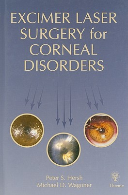 Excimer Laser Surgery for Corneal Disorders - Hersh, Peter S, and Wagoner, Michael D