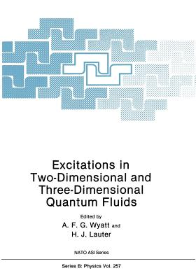 Excitations in Two-Dimensional and Three-Dimensional Quantum Fluids - Wyatt, A F G (Editor), and Lauter, H J (Editor)