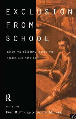 Exclusion from School: Multi-Professional Approaches to Policy and Practice - Blyth, Eric (Editor), and Milner, Judith, Sen. (Editor)