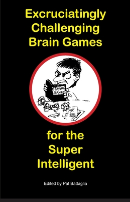 Excruciatingly Challenging Brain Games for the Super Intelligent - Battaglia, Pat