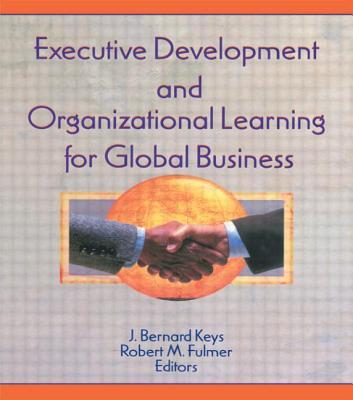 Executive Development and Organizational Learning for Global Business - Kaynak, Erdener