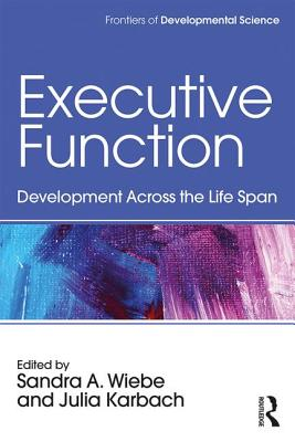 Executive Function: Development Across the Life Span - Wiebe, Sandra A. (Editor), and Karbach, Julia (Editor)