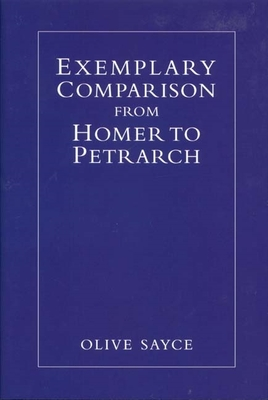 Exemplary Comparison from Homer to Petrarch - Sayce, Olive