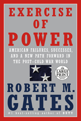 Exercise of Power: American Failures, Successes, and a New Path Forward in the Post-Cold War World - Gates, Robert M