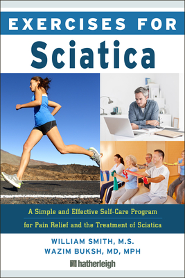 Exercises for Sciatica: A Simple and Effective Self-Care Program for Pain Relief and the Treatment of Sciatica - Smith, William, and Buksh, Wazim