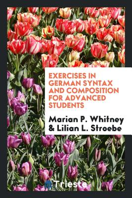 Exercises in German Syntax and Composition for Advanced Students - Whitney, Marian P
