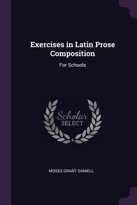 Exercises in Latin Prose Composition: For Schools - Daniell, Moses Grant