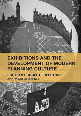Exhibitions and the Development of Modern Planning Culture - Freestone, Robert (Editor), and Amati, Marco (Editor)