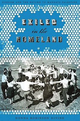 Exiled in the Homeland: Zionism and the Return to Mandate Palestine - Divine, Donna Robinson
