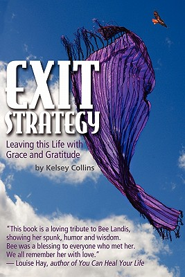 Exit Strategy... Leaving This Life with Grace and Gratitude - Kelsey Collins, Collins