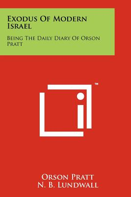 Exodus of Modern Israel: Being the Daily Diary of Orson Pratt - Pratt, Orson, and Lundwall, N B (Introduction by)