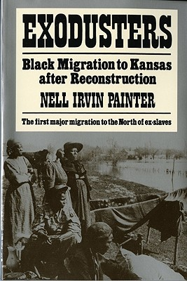 Exodusters: Black Migration to Kansas After Reconstruction - Painter, Nell Irvin