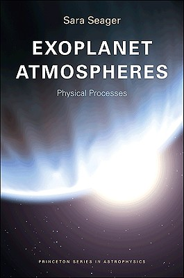 Exoplanet Atmospheres: Physical Processes - Seager, Sara