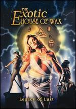 Exotic House of Wax: Legacy of Lust