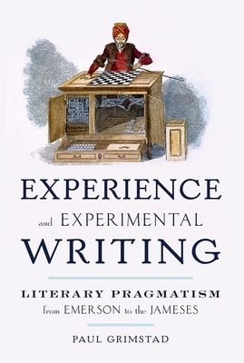 Experience and Experimental Writing: Literary Pragmatism from Emerson to the Jameses - Grimstad, Paul