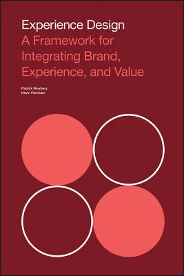 Experience Design: A Framework for Integrating Brand, Experience, and Value - Newbery, Patrick, and Farnham, Kevin
