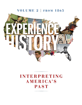 Experience History Vol 2: Since 1865 - Davidson, James West, and Delay, Brian, Professor, and Heyrman, Christine Leigh