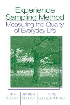 Experience Sampling Method: Measuring the Quality of Everyday Life - Hektner, Joel M