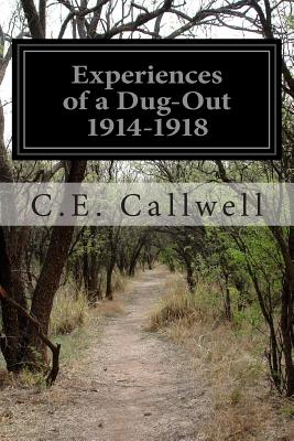 Experiences of a Dug-Out 1914-1918 - Callwell, C E, Major General