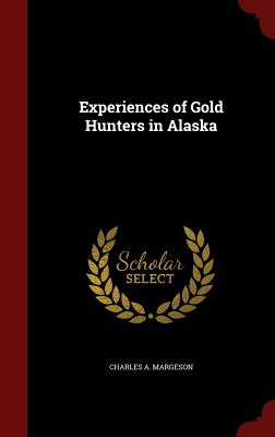 Experiences of Gold Hunters in Alaska - Margeson, Charles a